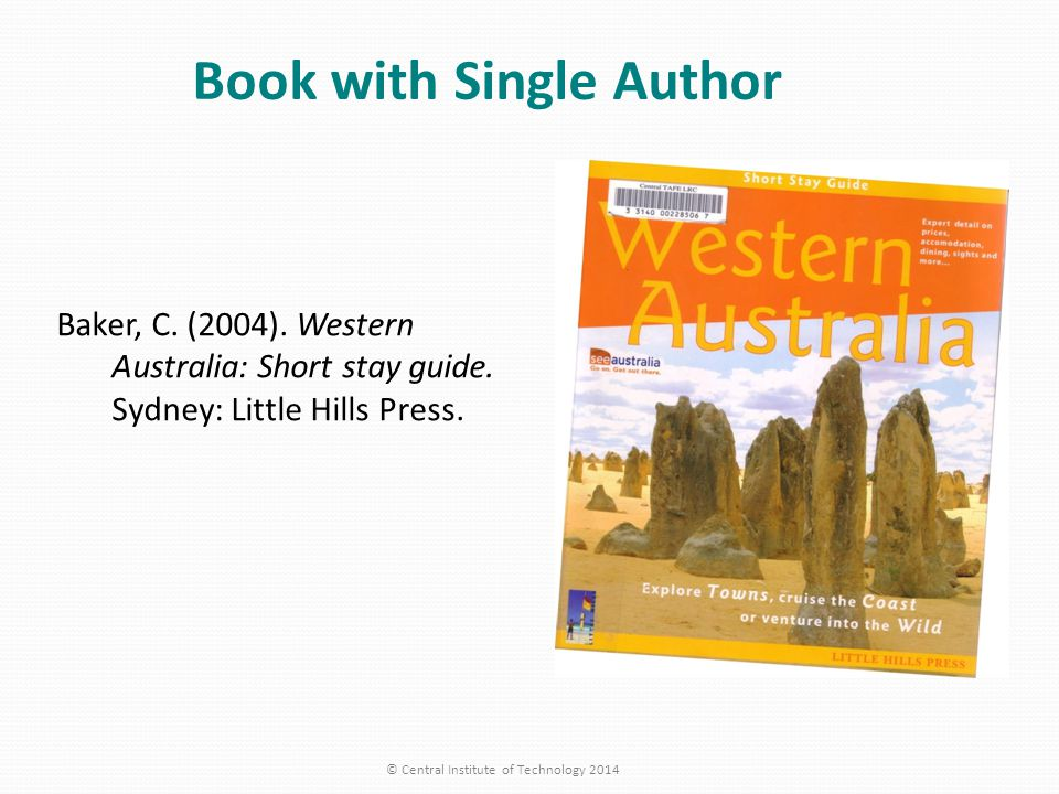 Book with Single Author Baker, C.(2004). Western Australia: Short stay guide.
