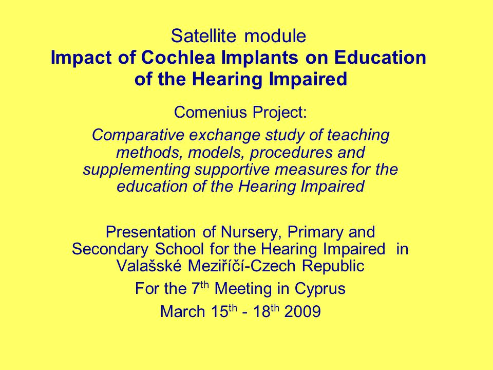 Satellite module Impact of Cochlea Implants on Education of the Hearing Impaired Comenius Project: Comparative exchange study of teaching methods, mod