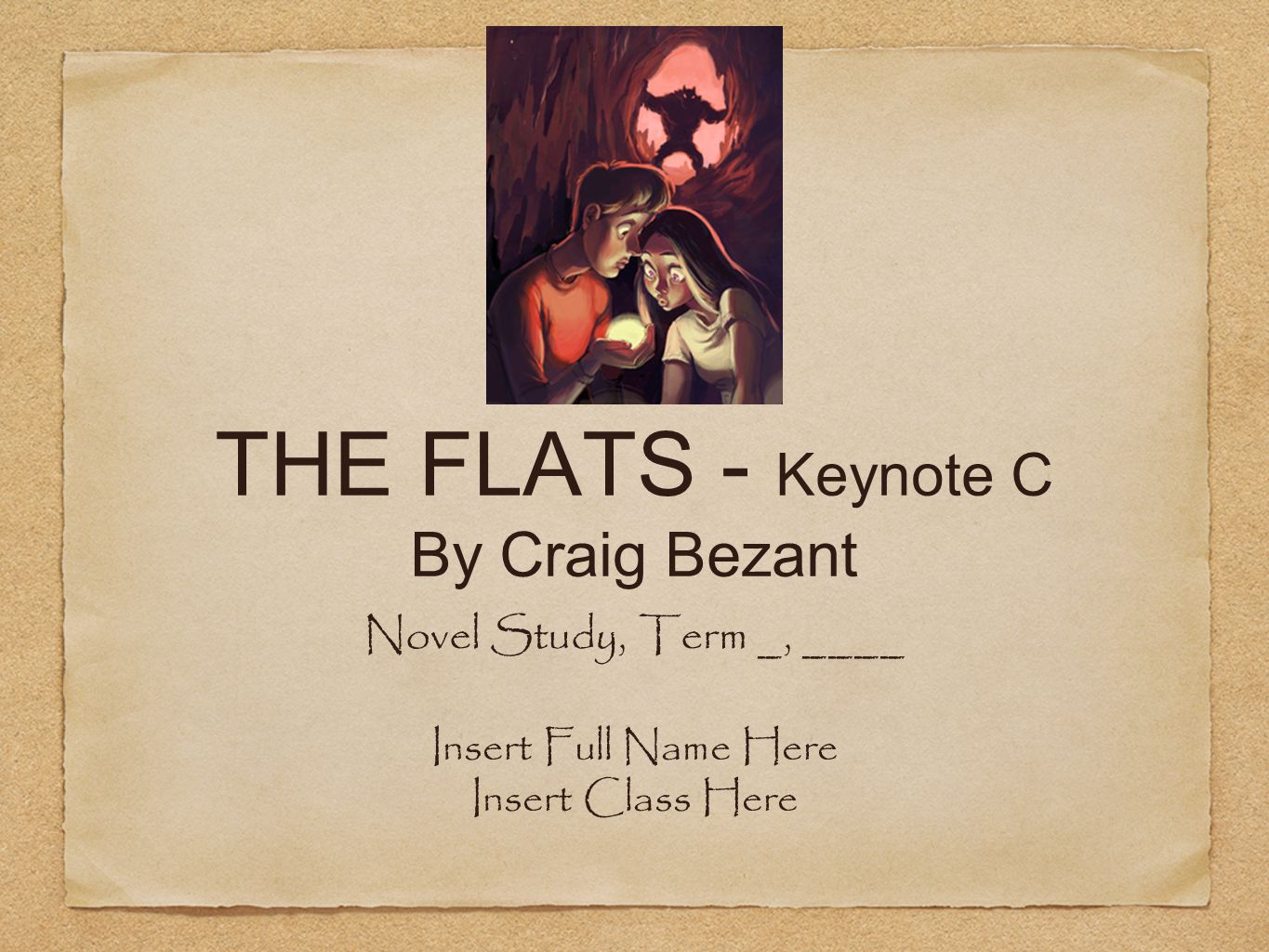 THE FLATS - Keynote C By Craig Bezant Novel Study, Term _, ____ Insert Full Name Here Insert Class Here