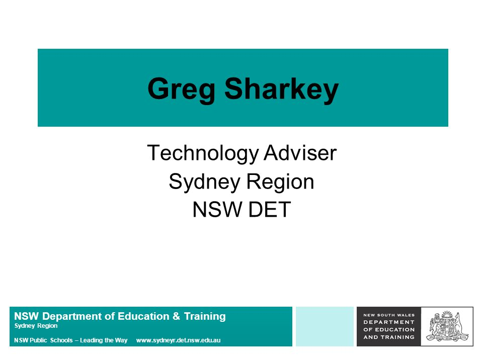 NSW Department of Education & Training Sydney Region NSW Public Schools – Leading the Way   Greg Sharkey Technology Adviser Sydney Region NSW DET