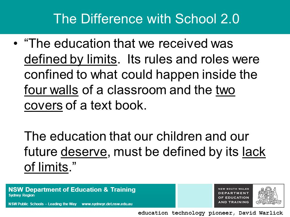 NSW Department of Education & Training Sydney Region NSW Public Schools – Leading the Way   The Difference with School 2.0 The education that we received was defined by limits.