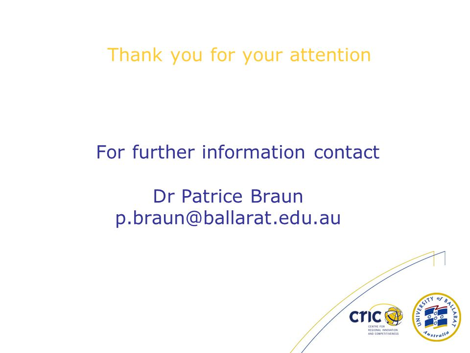 Thank you for your attention For further information contact Dr Patrice Braun p.braun@ballarat.edu.au
