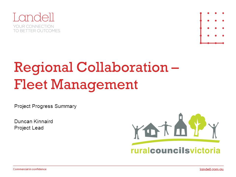 Commercial in confidence Regional Collaboration – Fleet Management Project Progress Summary Duncan Kinnaird Project Lead