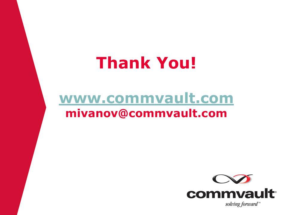 Thank You! www.commvault.com mivanov@commvault.com www.commvault.com