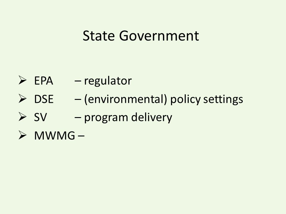 State Government  EPA – regulator  DSE – (environmental) policy settings  SV – program delivery  MWMG –