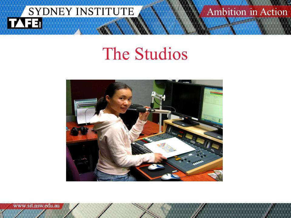 Ambition in Action www.sit.nsw.edu.au The Studios