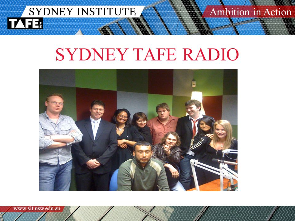 Ambition in Action www.sit.nsw.edu.au Web Site Ben Starr with Stephan Ridgway sydNet site: http://www.sit.nsw.edu.au/radionewsmedia/petersham/ /Internet site: /To listen to the stream through windows just click on the link below.
