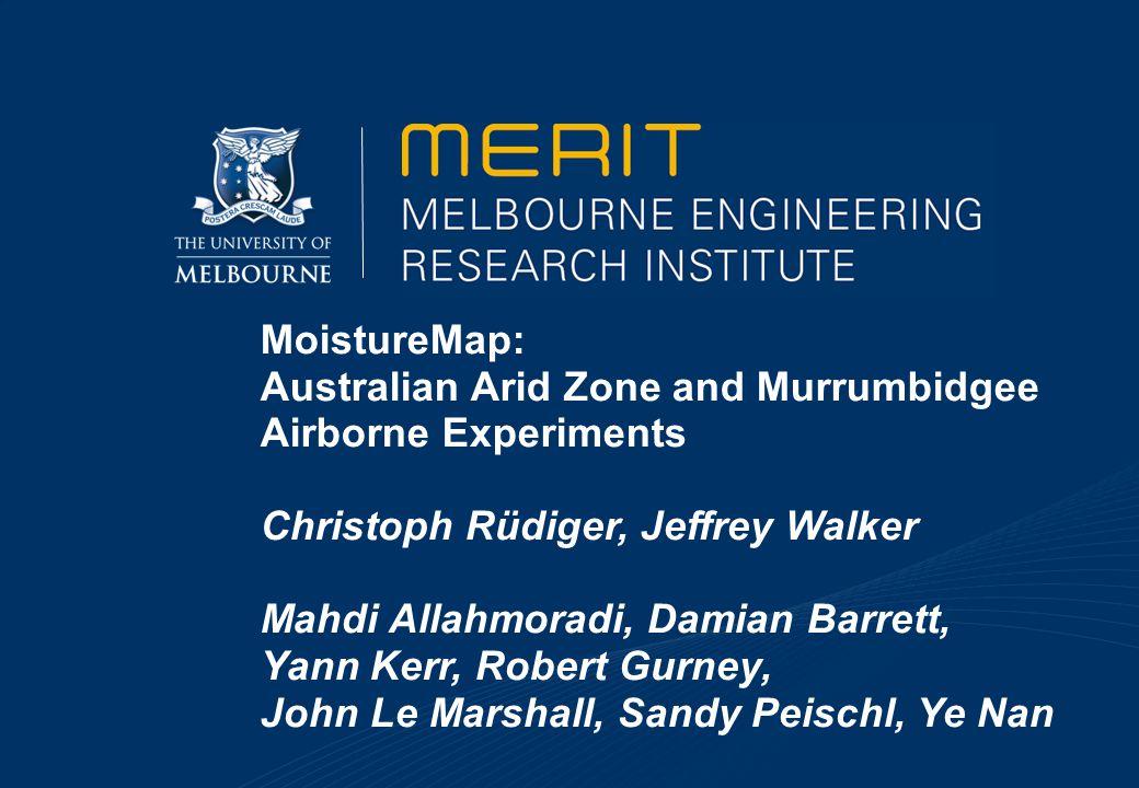 MoistureMap: Australian Arid Zone and Murrumbidgee Airborne Experiments Christoph Rüdiger, Jeffrey Walker Mahdi Allahmoradi, Damian Barrett, Yann Kerr