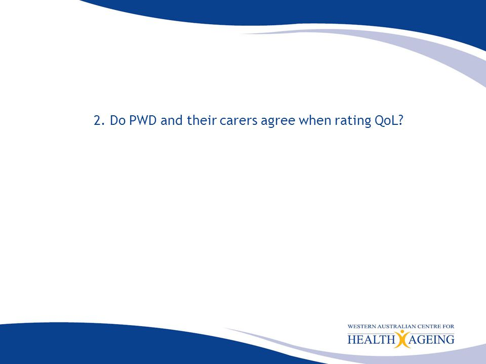 2. Do PWD and their carers agree when rating QoL