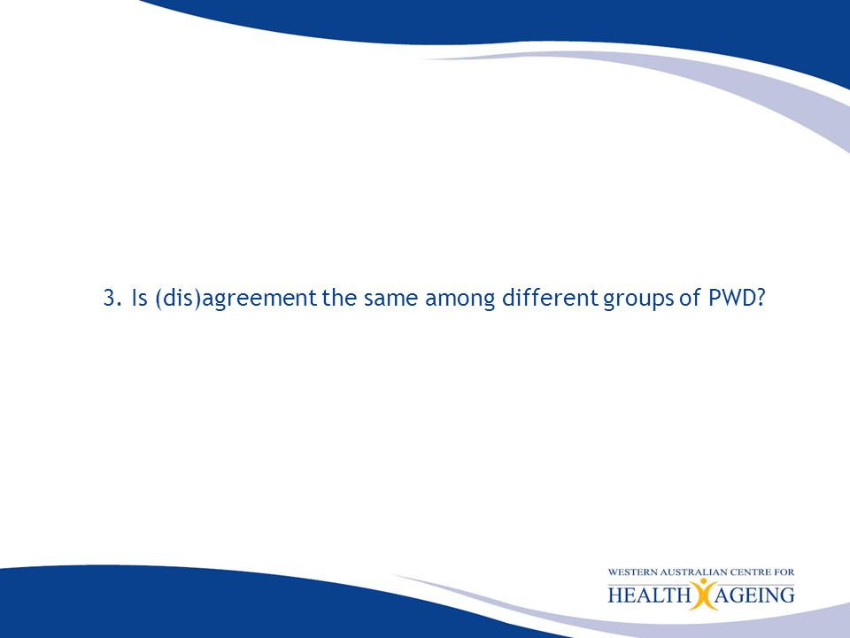 3. Is (dis)agreement the same among different groups of PWD