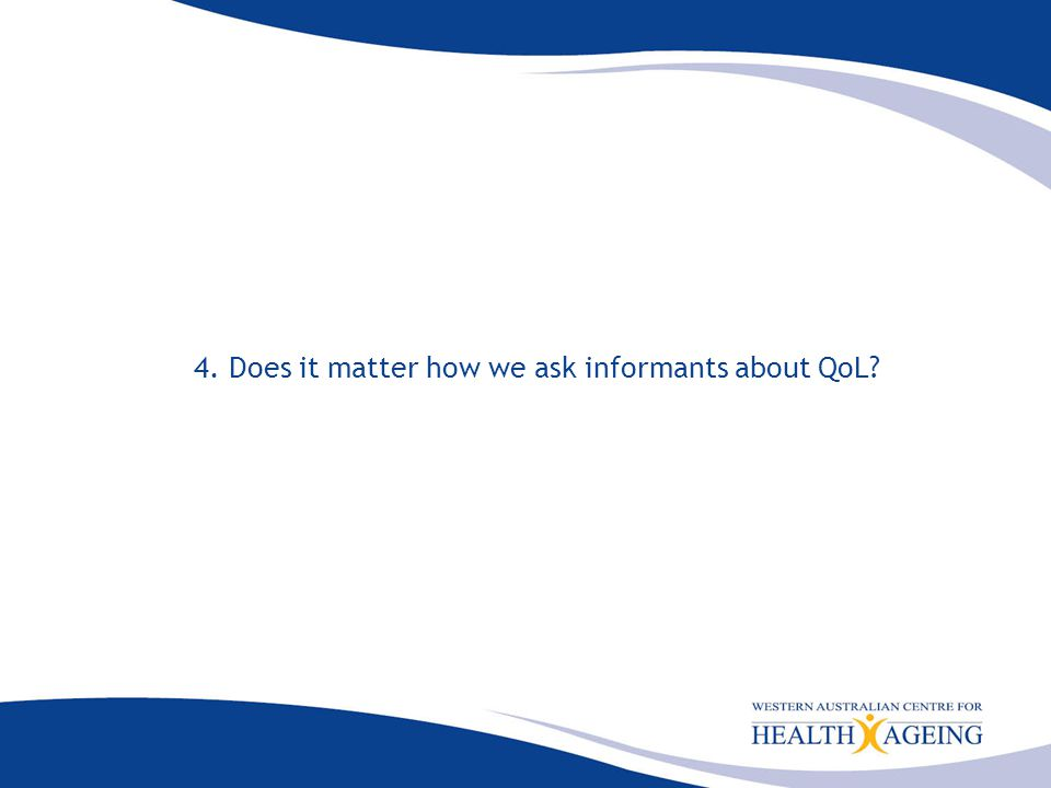 4. Does it matter how we ask informants about QoL
