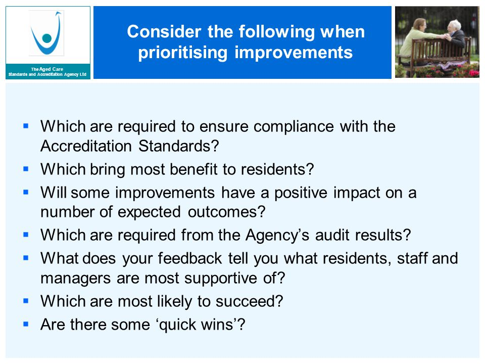 The Aged Care Standards and Accreditation Agency Ltd Consider the following when prioritising improvements  Which are required to ensure compliance with the Accreditation Standards.