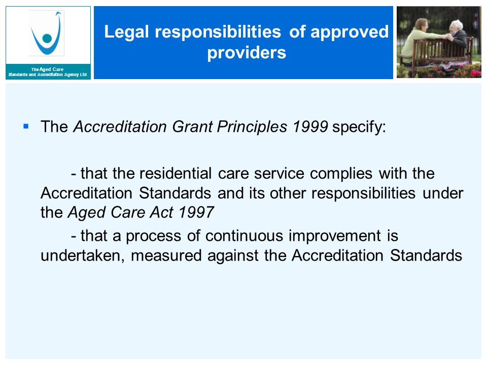 The Aged Care Standards and Accreditation Agency Ltd Planning for continuous improvement  Identify desired/possible improvements - from self assessment - Agency required improvements  Prioritise and plan the improvements, considering: - resources - timeframes - responsibilities
