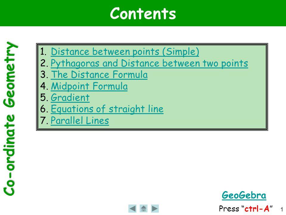 Co-ordinate Geometry 1 Contents 1.Distance between points (Simple)Distance between points (Simple) 2.Pythagoras and Distance between two pointsPythago