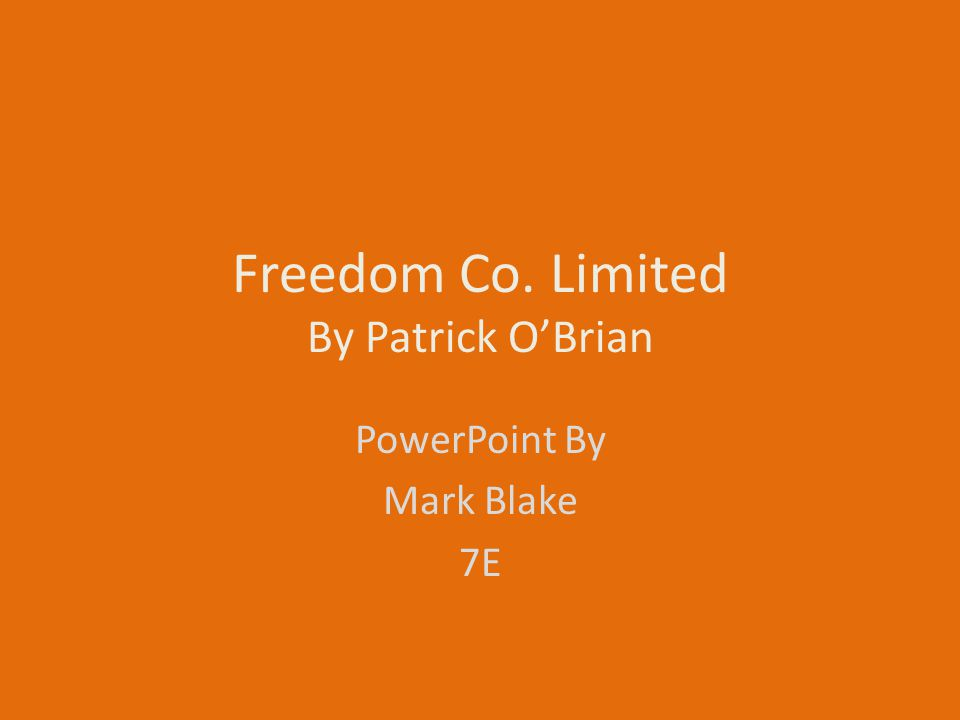 Freedom Co. Limited By Patrick O'Brian PowerPoint By Mark Blake 7E