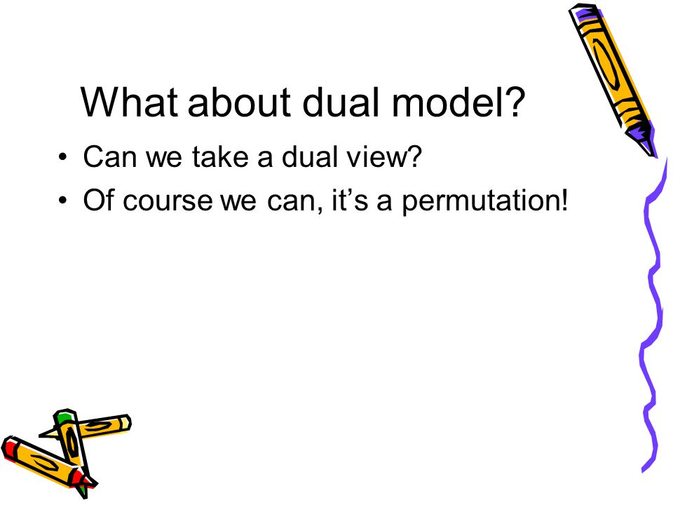 What about dual model Can we take a dual view Of course we can, it's a permutation!