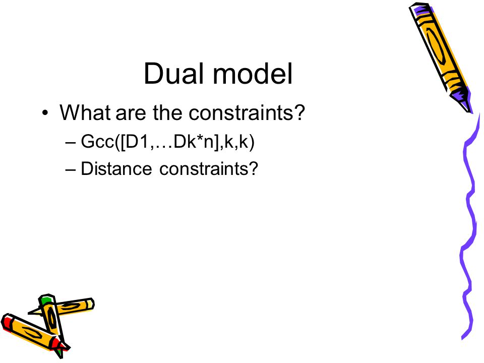 Dual model What are the constraints? –Gcc([D1,…Dk*n],k,k) –Distance constraints?