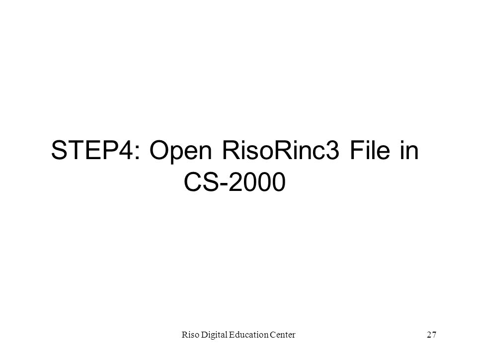 Riso Digital Education Center27 STEP4: Open RisoRinc3 File in CS-2000