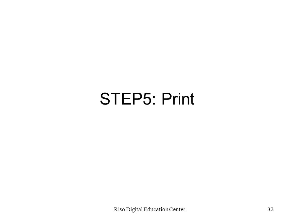 Riso Digital Education Center32 STEP5: Print