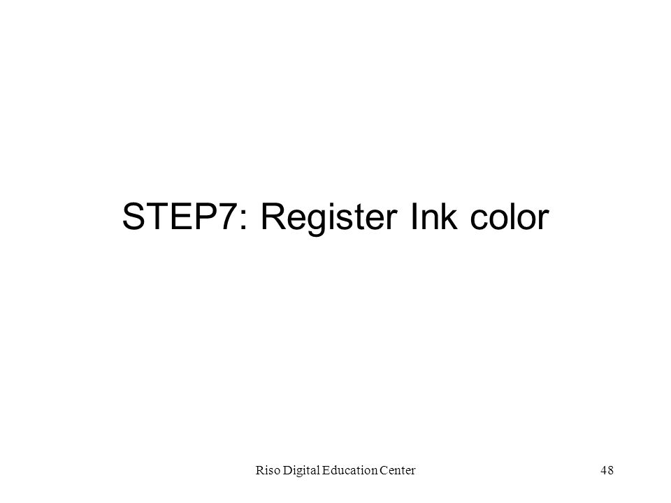 Riso Digital Education Center48 STEP7: Register Ink color