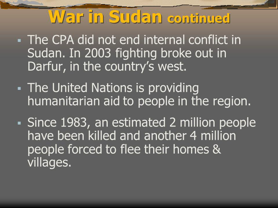 War in Sudan continued  The CPA did not end internal conflict in Sudan.