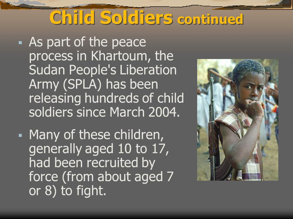  As part of the peace process in Khartoum, the Sudan People s Liberation Army (SPLA) has been releasing hundreds of child soldiers since March 2004.