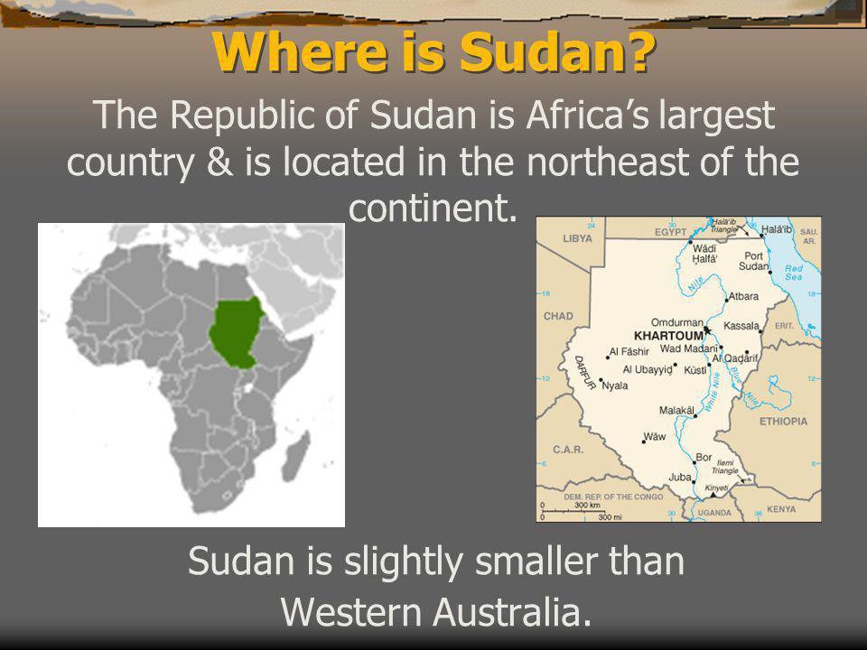 Where is Sudan. Sudan is slightly smaller than Western Australia.