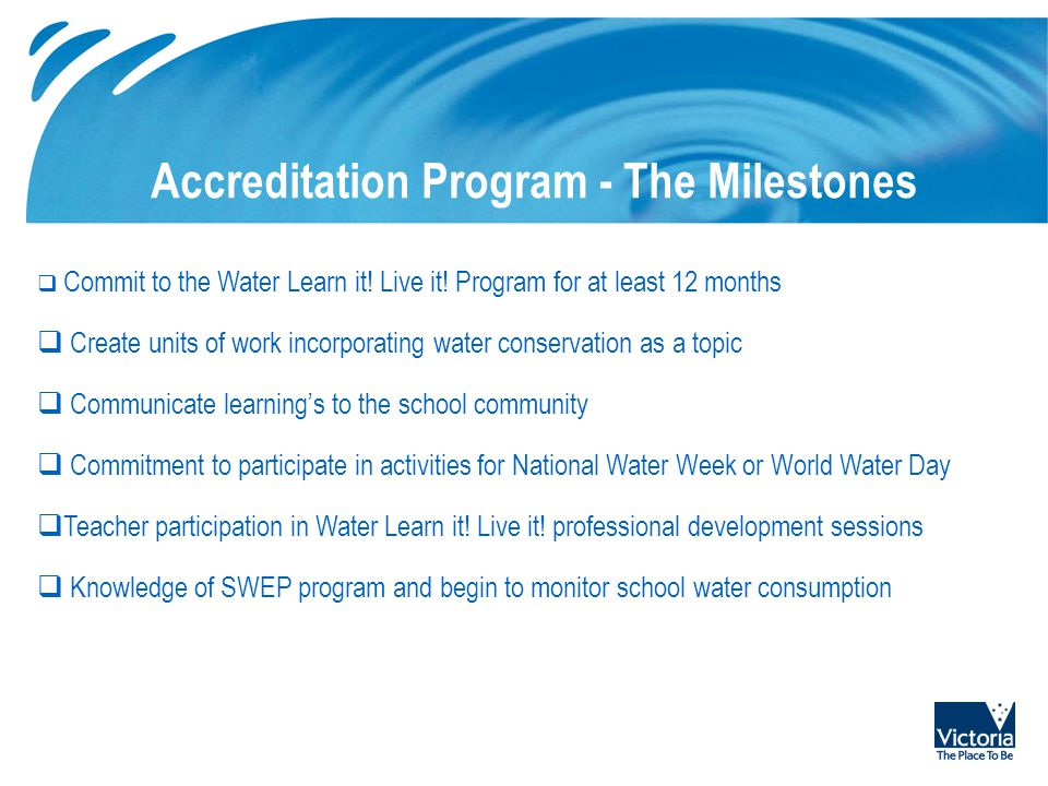 Possible picture placement area Accreditation Program - The Milestones  Commit to the Water Learn it! Live it! Program for at least 12 months  Creat