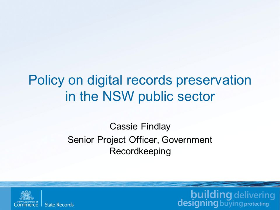 Government / State Records requirements Legal requirements: –State Records Act 1998 –Evidence Act 1995 –Electronic Transactions Act 2000 Size and complexity of the NSW public sector Technologies public offices are using now The need to preserve both State archives and temporary value records The maturity and 'fit' of available preservation techniques