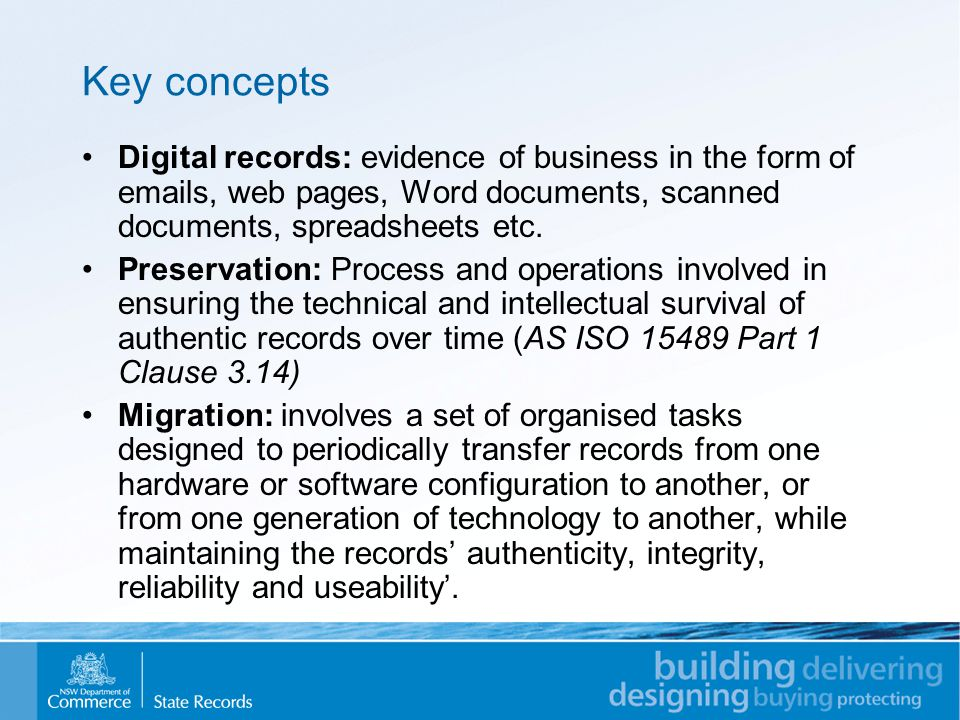 Key concepts Digital records: evidence of business in the form of emails, web pages, Word documents, scanned documents, spreadsheets etc.