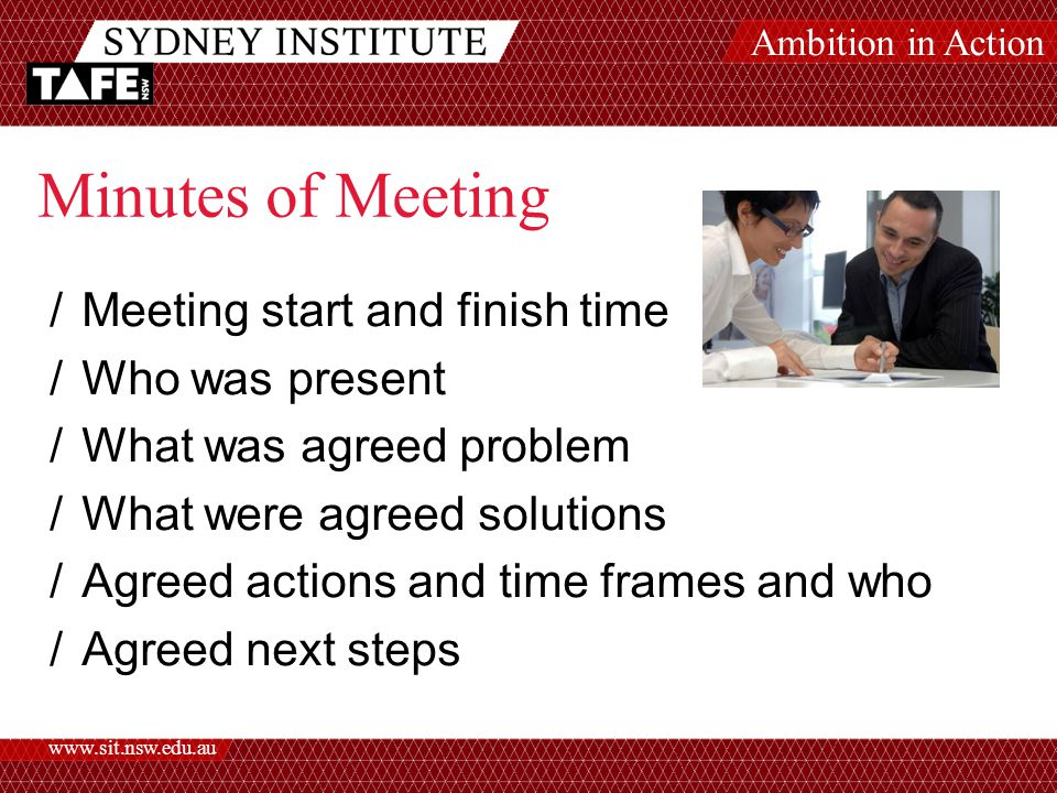 Ambition in Action   Minutes of Meeting /Meeting start and finish time /Who was present /What was agreed problem /What were agreed solutions /Agreed actions and time frames and who /Agreed next steps