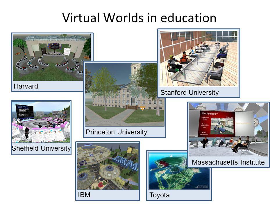 IBM Virtual Worlds in education Harvard Princeton University Sheffield University Stanford University Toyota Massachusetts Institute
