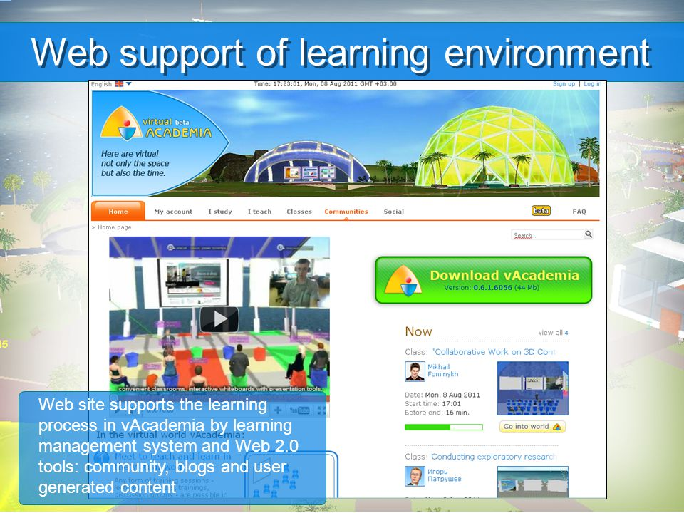 Web support of learning environment Web site supports the learning process in vAcademia by learning management system and Web 2.0 tools: community, blogs and user generated content