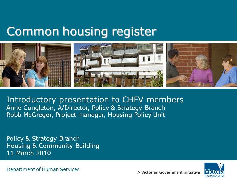 Department of Human Services Common housing register Introductory presentation to CHFV members Anne Congleton, A/Director, Policy & Strategy Branch Ro