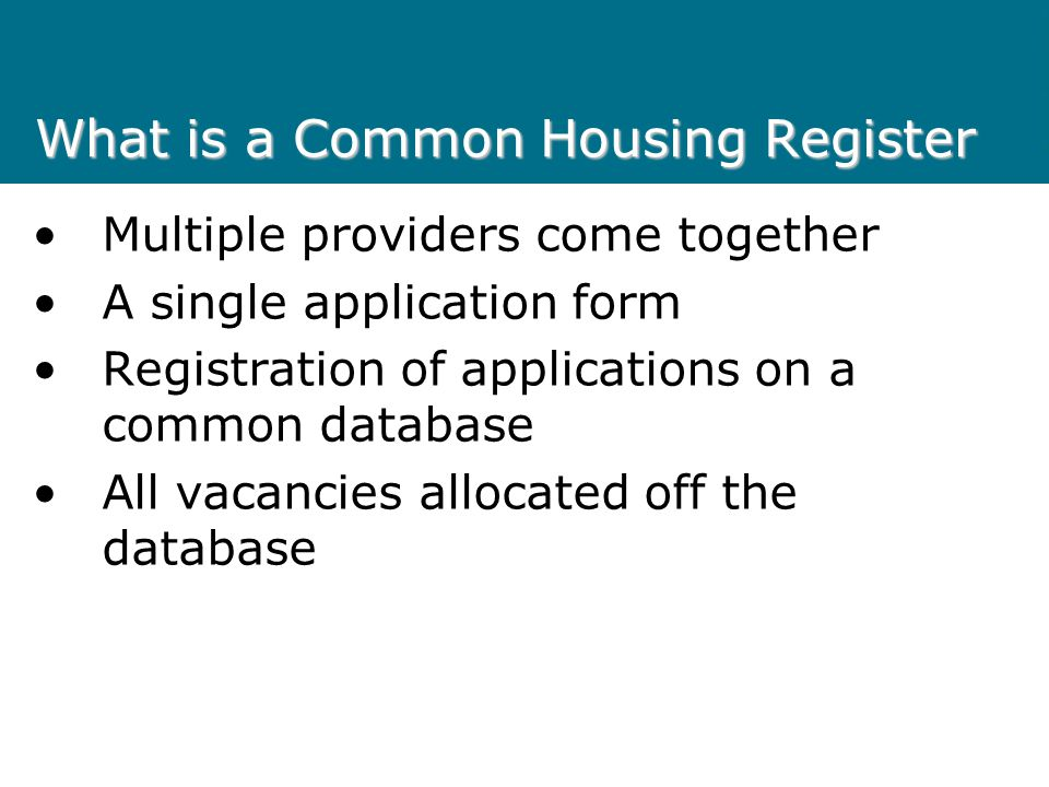 What is a Common Housing Register Multiple providers come together A single application form Registration of applications on a common database All vac