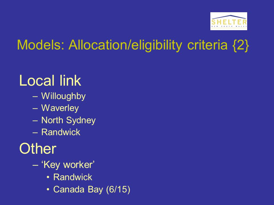 Models: Allocation/eligibility criteria {2} Local link –Willoughby –Waverley –North Sydney –Randwick Other –'Key worker' Randwick Canada Bay (6/15)