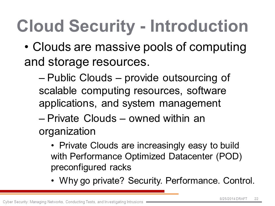 Cloud Security - Introduction Clouds are massive pools of computing and storage resources.