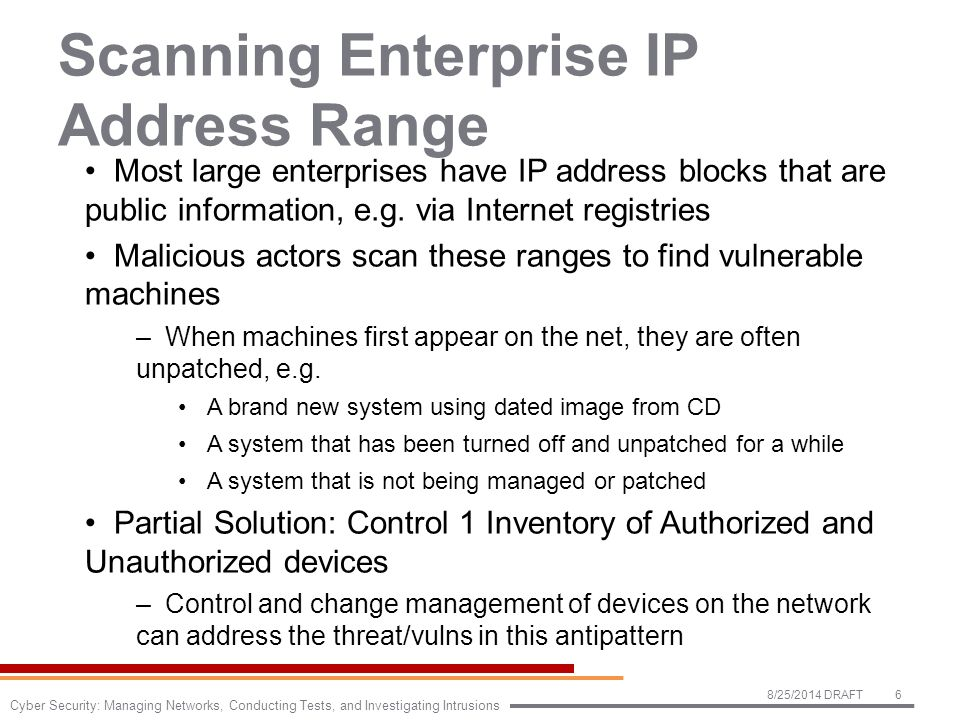 Scanning Enterprise IP Address Range Most large enterprises have IP address blocks that are public information, e.g.