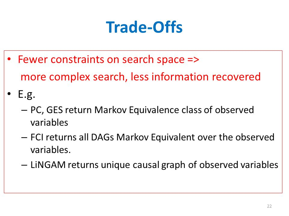 Trade-Offs Fewer constraints on search space => more complex search, less information recovered E.g.