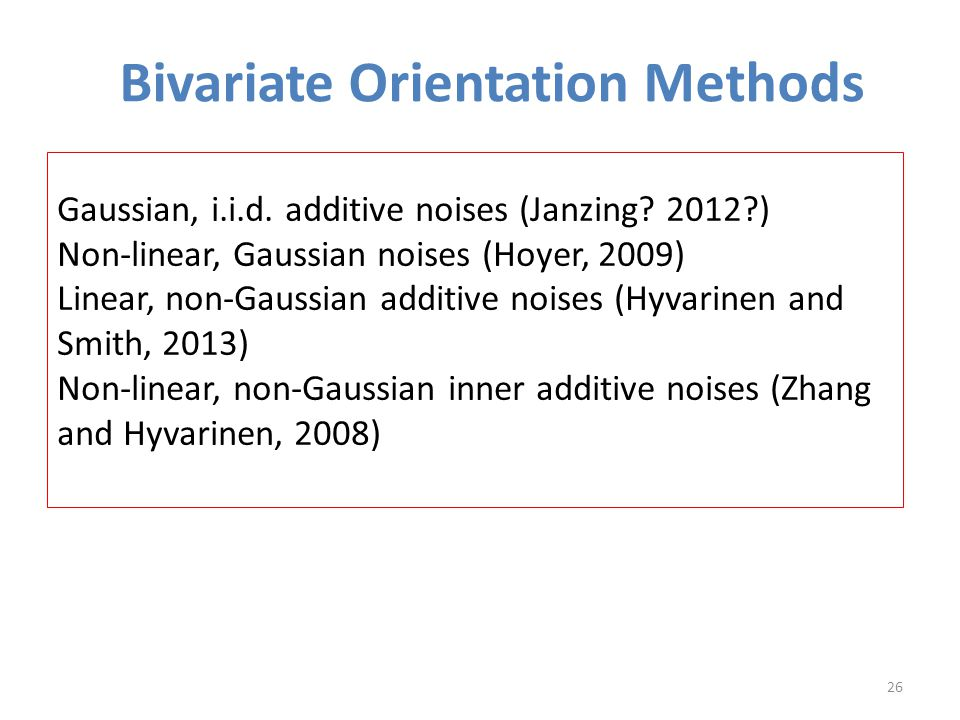 Bivariate Orientation Methods 26 Gaussian, i.i.d. additive noises (Janzing.