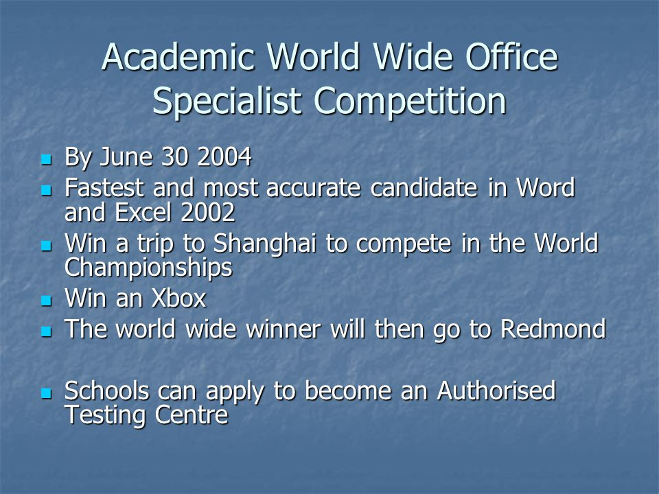 Academic World Wide Office Specialist Competition By June 30 2004 By June 30 2004 Fastest and most accurate candidate in Word and Excel 2002 Fastest a