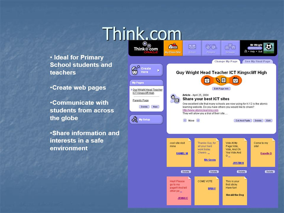 Think.com Ideal for Primary School students and teachers Create web pages Communicate with students from across the globe Share information and intere
