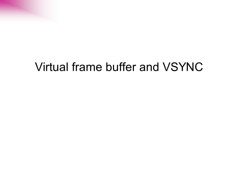 Virtual frame buffer and VSYNC