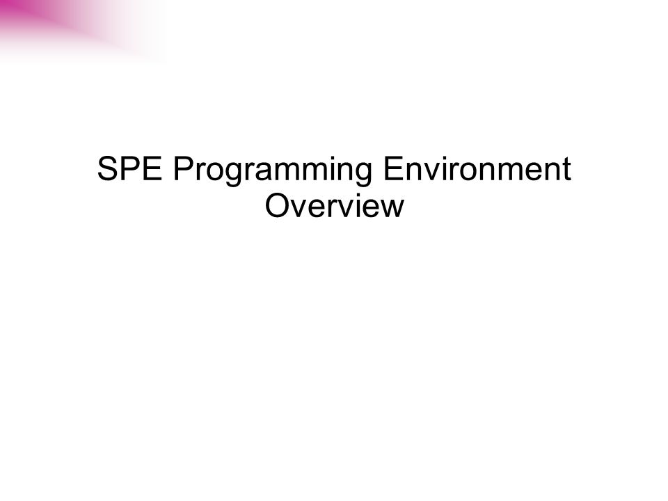 SPE Programming Environment Overview