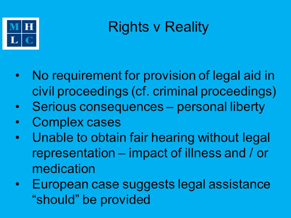 Rights v Reality No requirement for provision of legal aid in civil proceedings (cf.