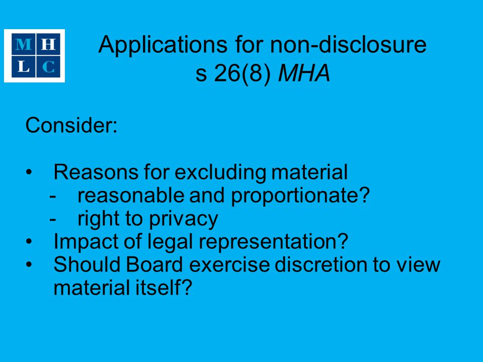 Applications for non-disclosure s 26(8) MHA Consider: Reasons for excluding material -reasonable and proportionate.