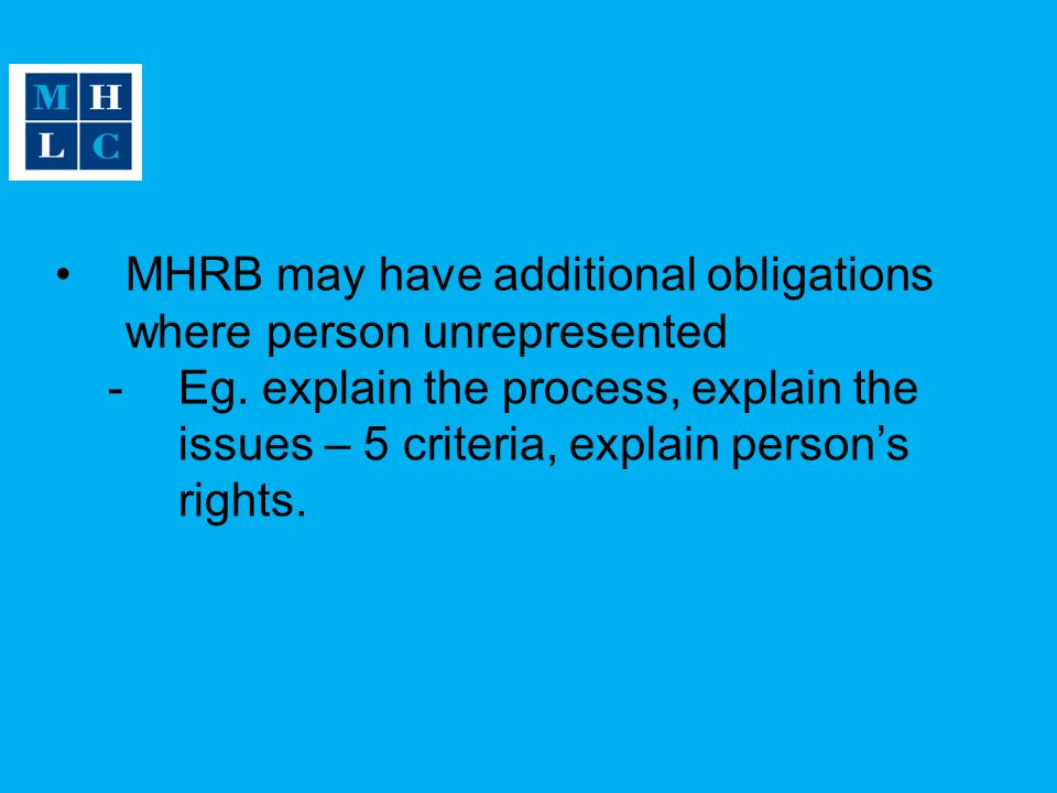 MHRB may have additional obligations where person unrepresented -Eg.
