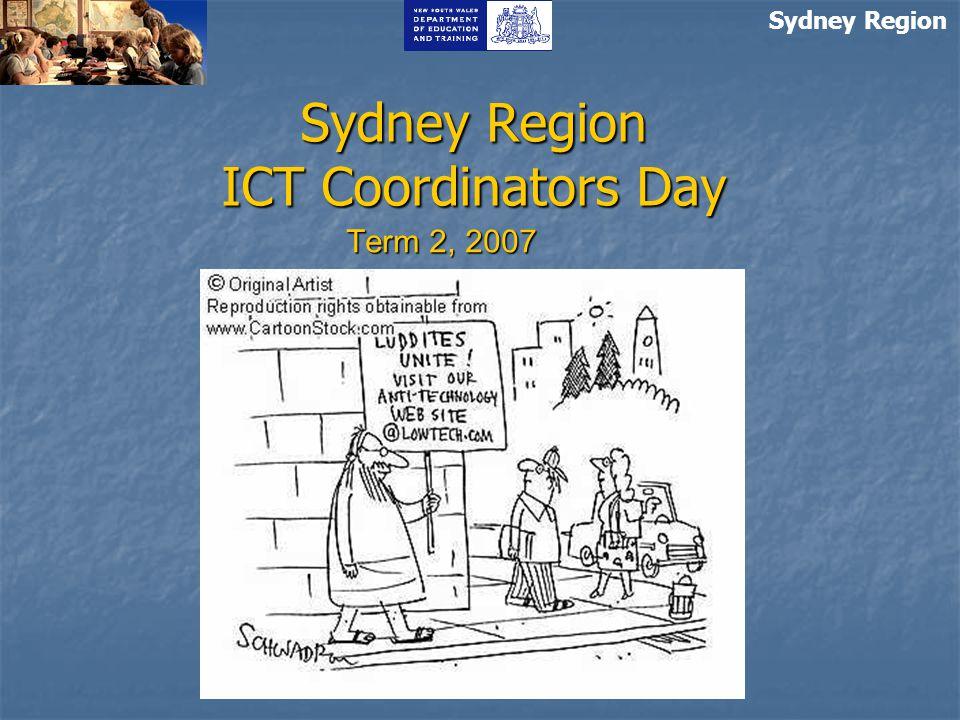 Sydney Region ICT Coordinators Day Term 2, 2007 Sydney Region
