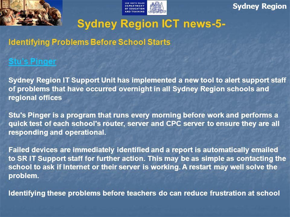 Sydney Region Sydney Region ICT news-5- Identifying Problems Before School Starts Stu's Pinger Sydney Region IT Support Unit has implemented a new too