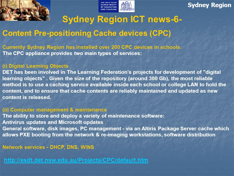 Sydney Region Sydney Region ICT news-6- Content Pre-positioning Cache devices (CPC) Currently Sydney Region has installed over 200 CPC devices in schools.
